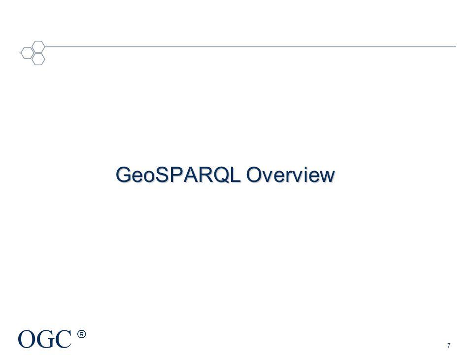 OGC ® GeoSPARQL Overview 7