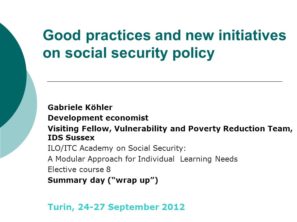 Good practices and new initiatives on social security policy Gabriele Köhler Development economist Visiting Fellow, Vulnerability and Poverty Reductio
