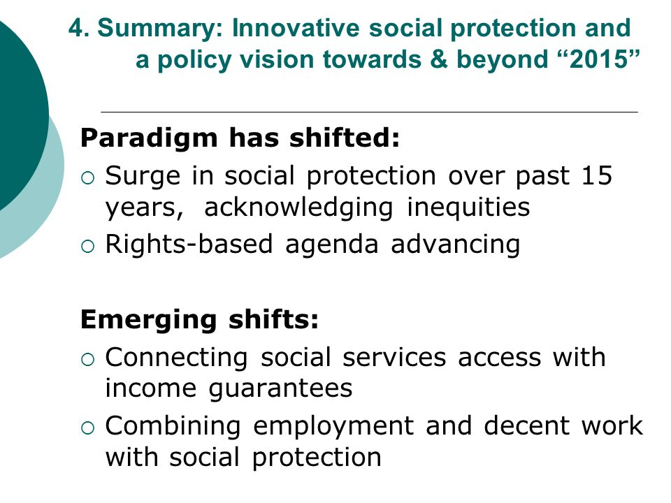 4. Summary: Innovative social protection and a policy vision towards & beyond 2015 Paradigm has shifted: Surge in social protection over past 15 years