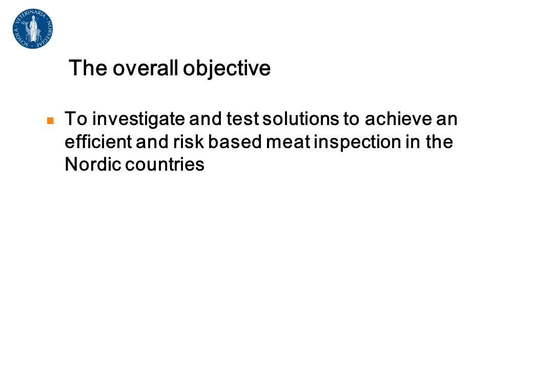 The overall objective To investigate and test solutions to achieve an efficient and risk based meat inspection in the Nordic countries