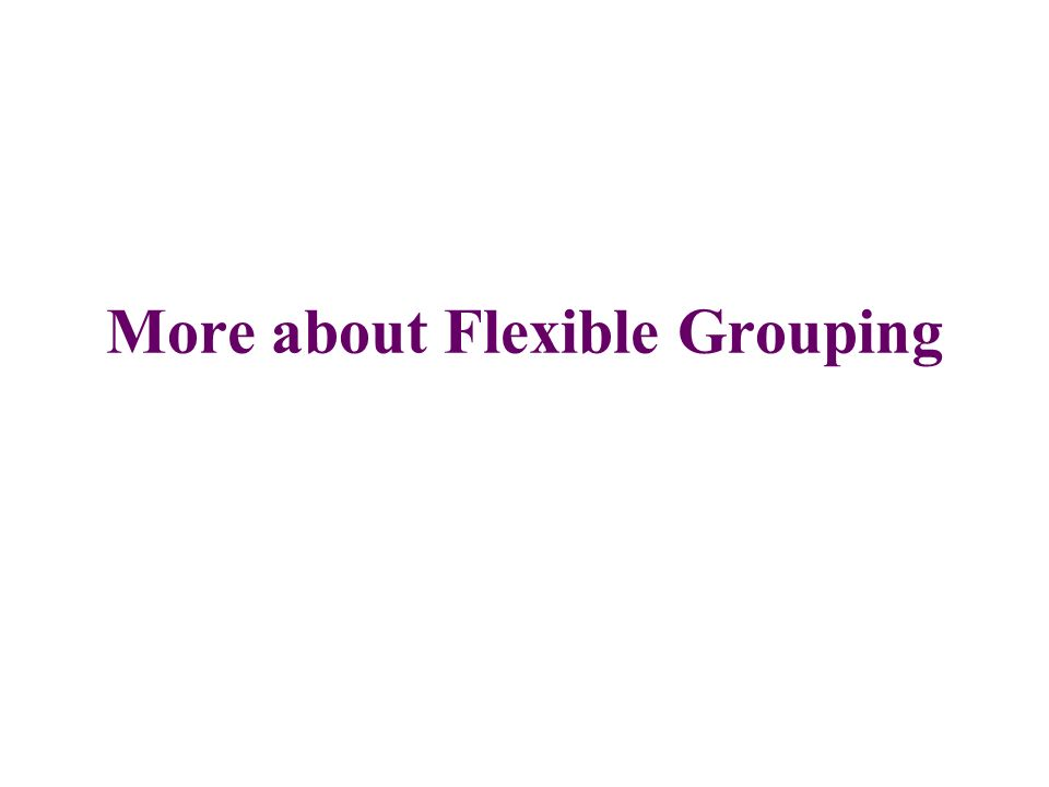 More about Flexible Grouping