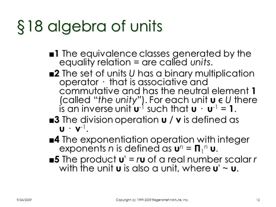 9/24/2009Copyright (c) 1999-2009 Regenstrief Institute, Inc.12 §18 algebra of units 1 The equivalence classes generated by the equality relation = are
