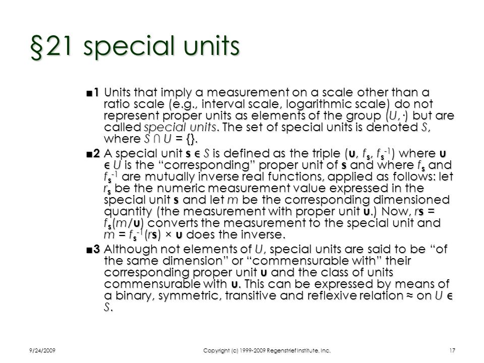 9/24/2009Copyright (c) 1999-2009 Regenstrief Institute, Inc.17 §21 special units 1 Units that imply a measurement on a scale other than a ratio scale