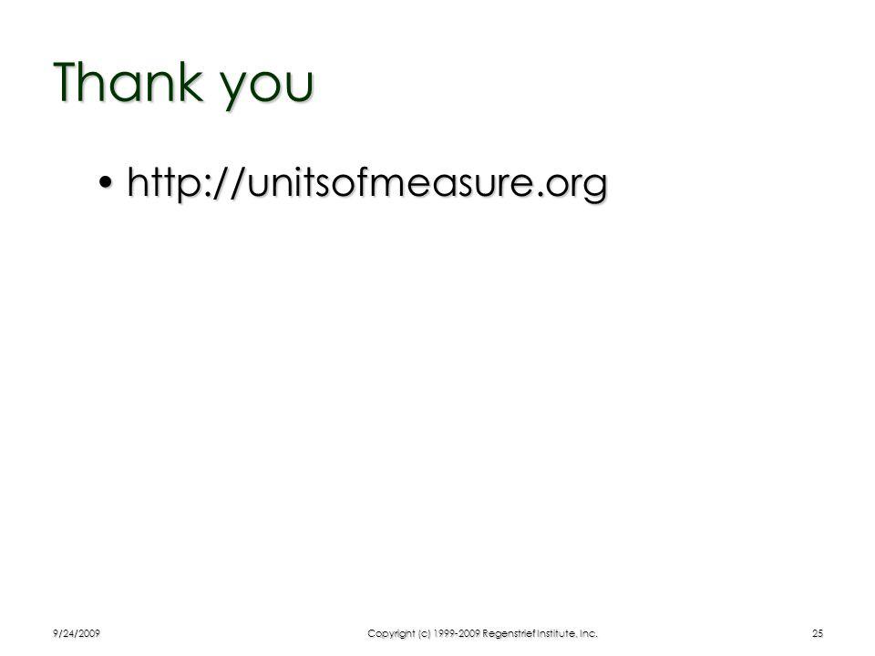 9/24/2009Copyright (c) 1999-2009 Regenstrief Institute, Inc.25 Thank you http://unitsofmeasure.orghttp://unitsofmeasure.org