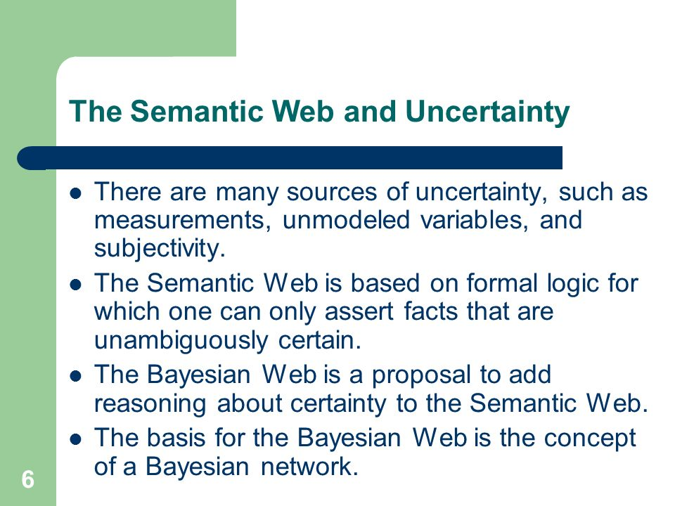 6 The Semantic Web and Uncertainty There are many sources of uncertainty, such as measurements, unmodeled variables, and subjectivity. The Semantic We