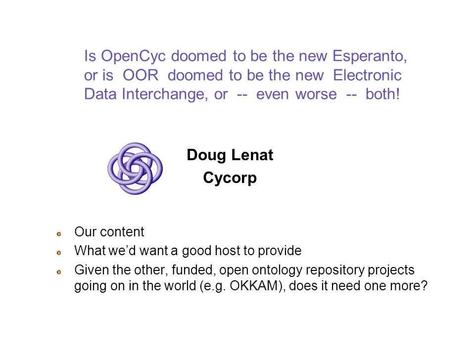 Is OpenCyc doomed to be the new Esperanto, or is OOR doomed to be the new Electronic Data Interchange, or -- even worse -- both.