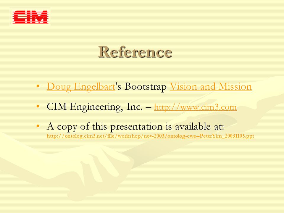 Reference Doug Engelbart s Bootstrap Vision and MissionDoug Engelbart s Bootstrap Vision and MissionDoug EngelbartVision and MissionDoug EngelbartVision and Mission CIM Engineering, Inc.