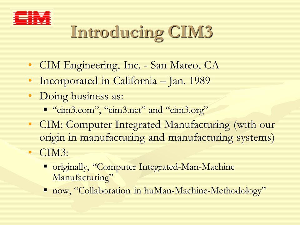 Introducing CIM3 CIM Engineering, Inc. - San Mateo, CACIM Engineering, Inc. - San Mateo, CA Incorporated in California – Jan. 1989Incorporated in Cali