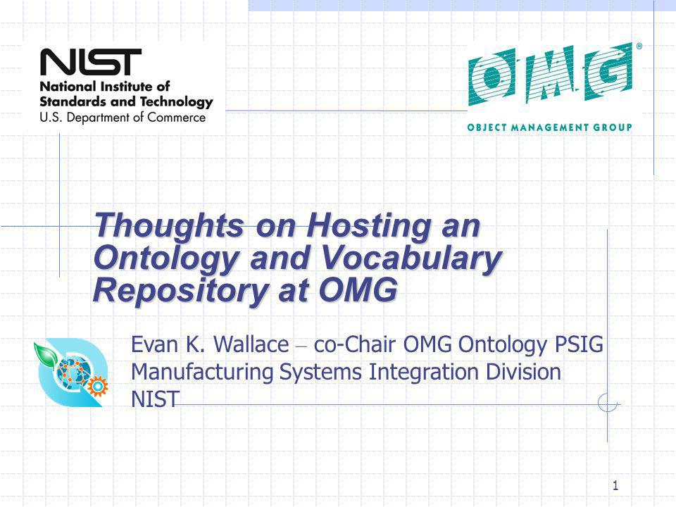 1 Thoughts on Hosting an Ontology and Vocabulary Repository at OMG Evan K.