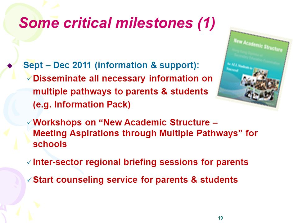 19 Sept – Dec 2011 (information & support): Disseminate all necessary information on multiple pathways to parents & students (e.g.