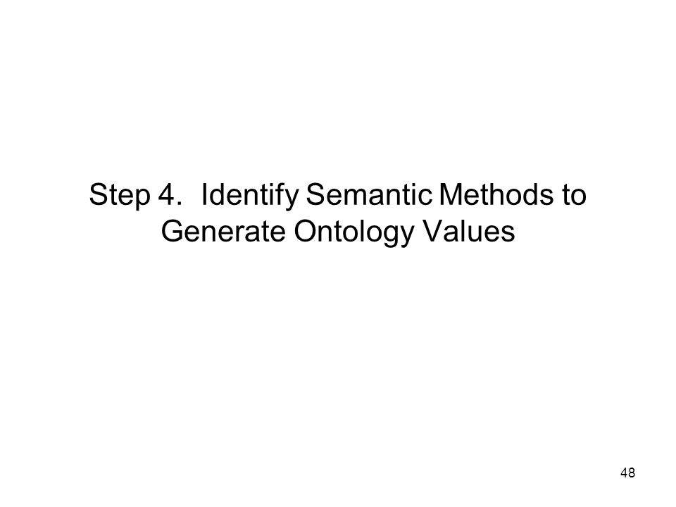 48 Step 4. Identify Semantic Methods to Generate Ontology Values