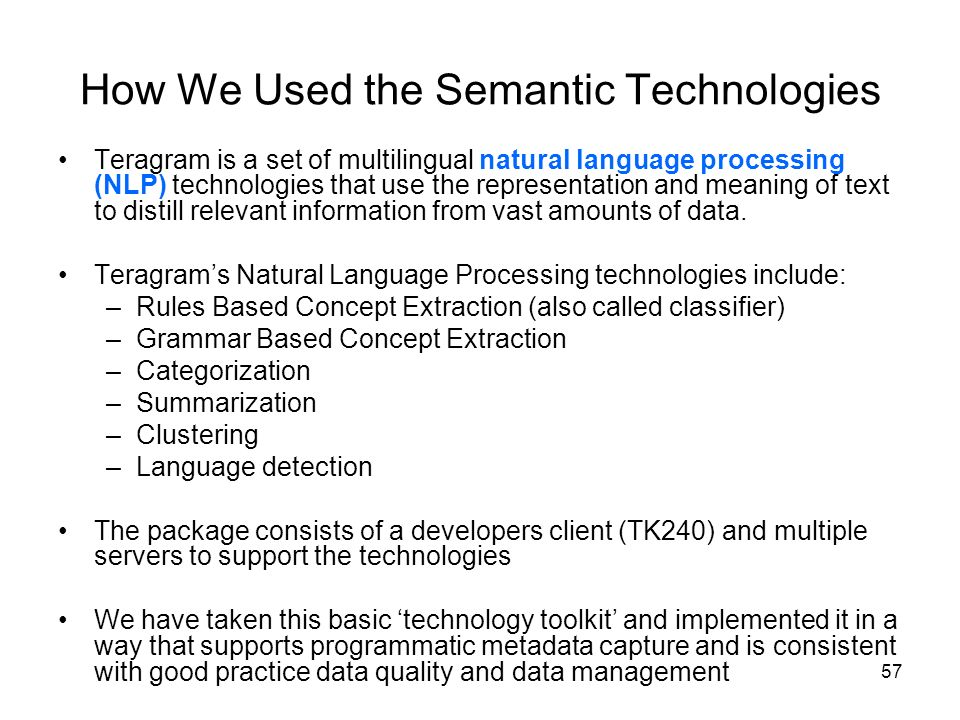 57 How We Used the Semantic Technologies Teragram is a set of multilingual natural language processing (NLP) technologies that use the representation
