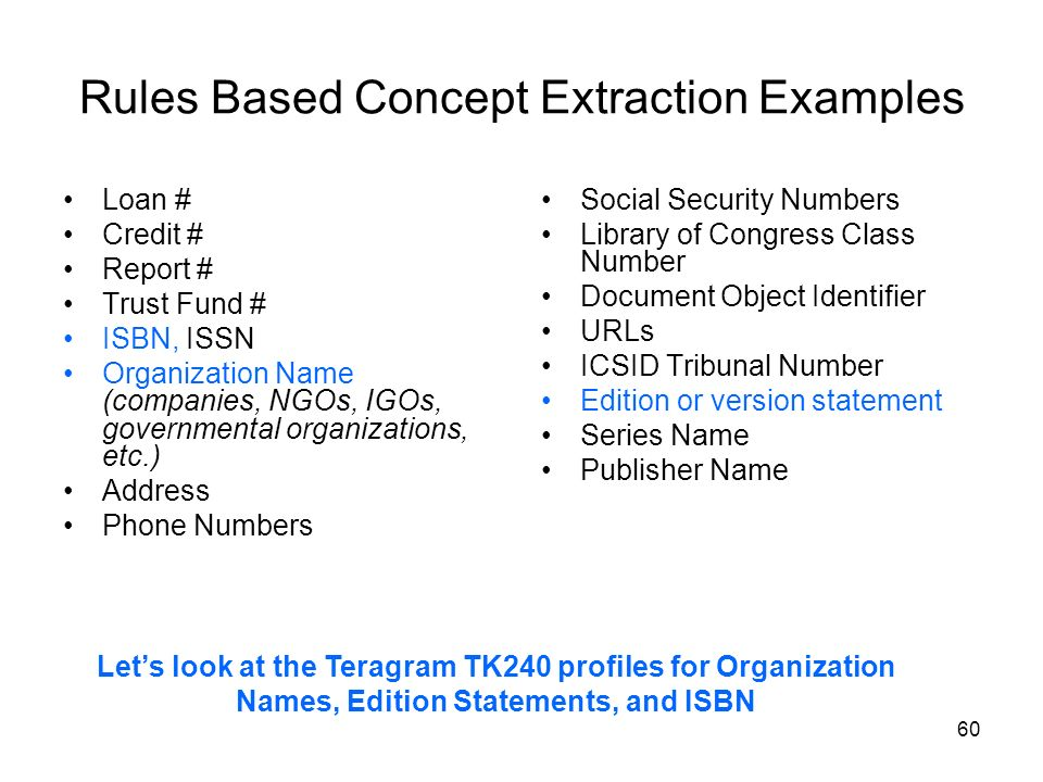 60 Rules Based Concept Extraction Examples Loan # Credit # Report # Trust Fund # ISBN, ISSN Organization Name (companies, NGOs, IGOs, governmental org