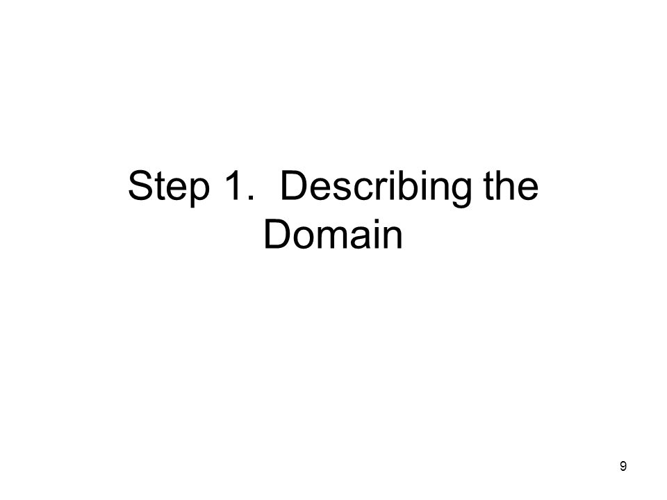9 Step 1. Describing the Domain
