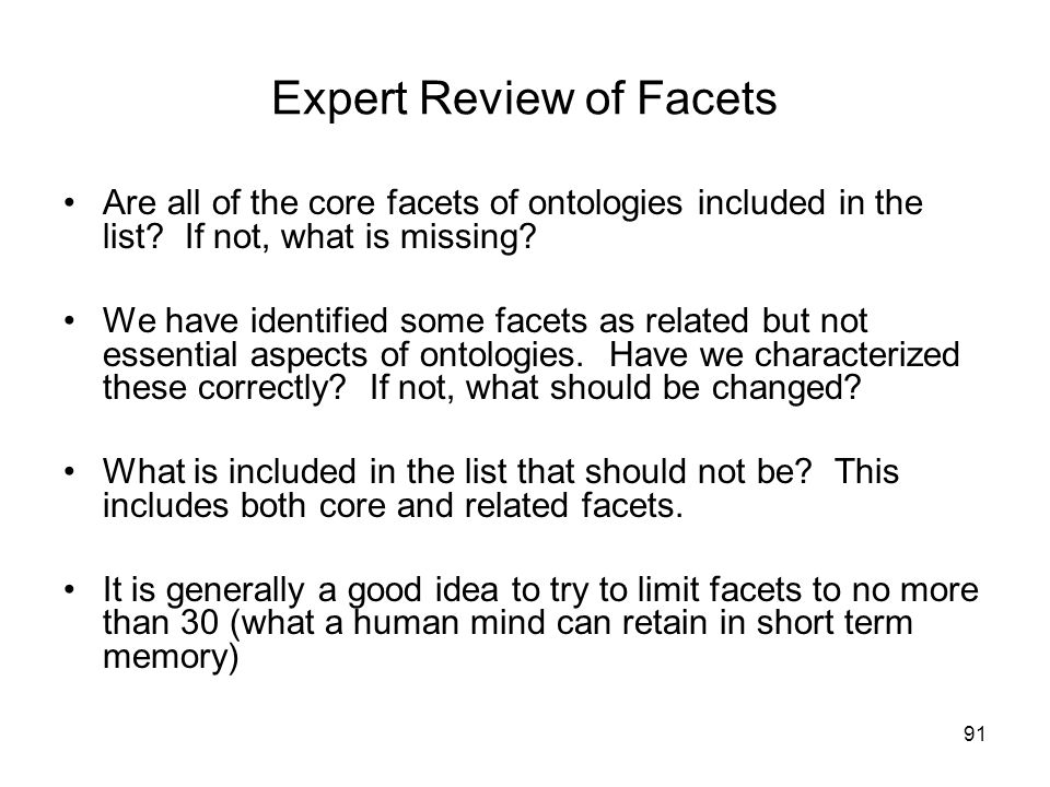 91 Expert Review of Facets Are all of the core facets of ontologies included in the list? If not, what is missing? We have identified some facets as r
