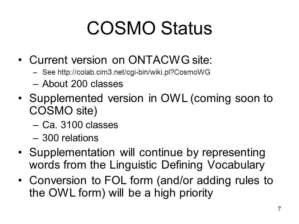 7 COSMO Status Current version on ONTACWG site: –See   CosmoWG –About 200 classes Supplemented version in OWL (coming soon to COSMO site) –Ca.
