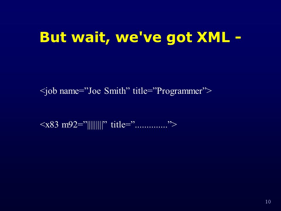10 But wait, we ve got XML -