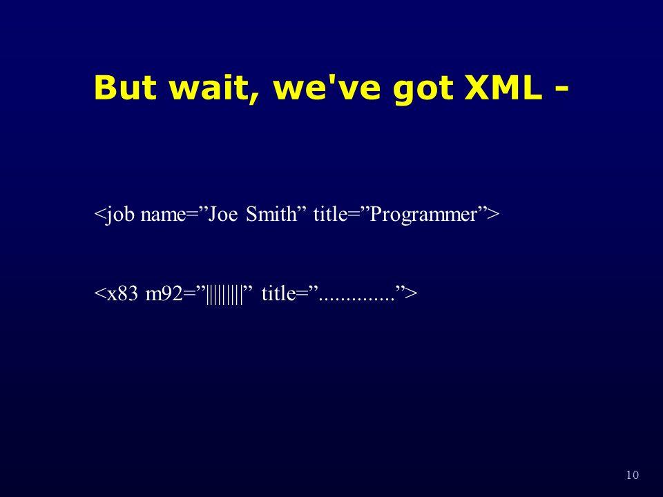 10 But wait, we've got XML -