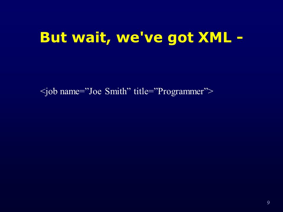 9 But wait, we ve got XML -