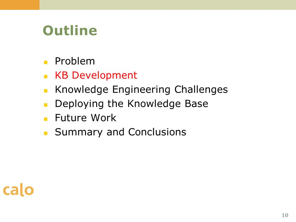 10 Outline Problem KB Development Knowledge Engineering Challenges Deploying the Knowledge Base Future Work Summary and Conclusions