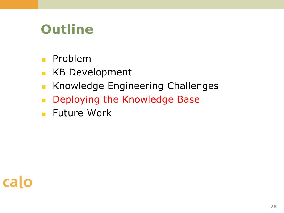 28 Outline Problem KB Development Knowledge Engineering Challenges Deploying the Knowledge Base Future Work