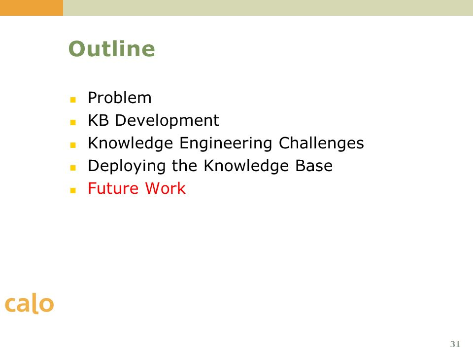 31 Outline Problem KB Development Knowledge Engineering Challenges Deploying the Knowledge Base Future Work