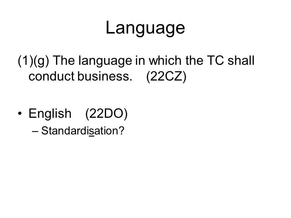 Language (1)(g) The language in which the TC shall conduct business.