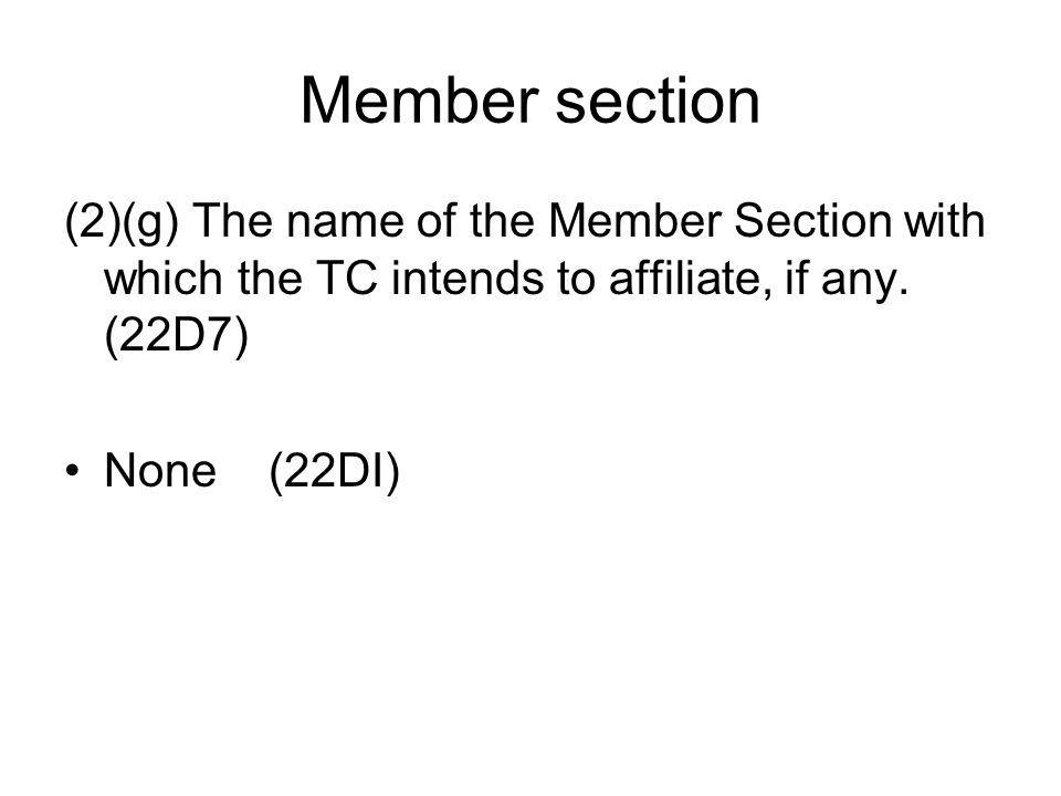 Member section (2)(g) The name of the Member Section with which the TC intends to affiliate, if any.