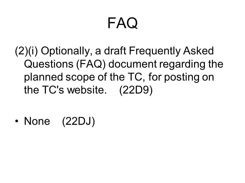 FAQ (2)(i) Optionally, a draft Frequently Asked Questions (FAQ) document regarding the planned scope of the TC, for posting on the TC s website.