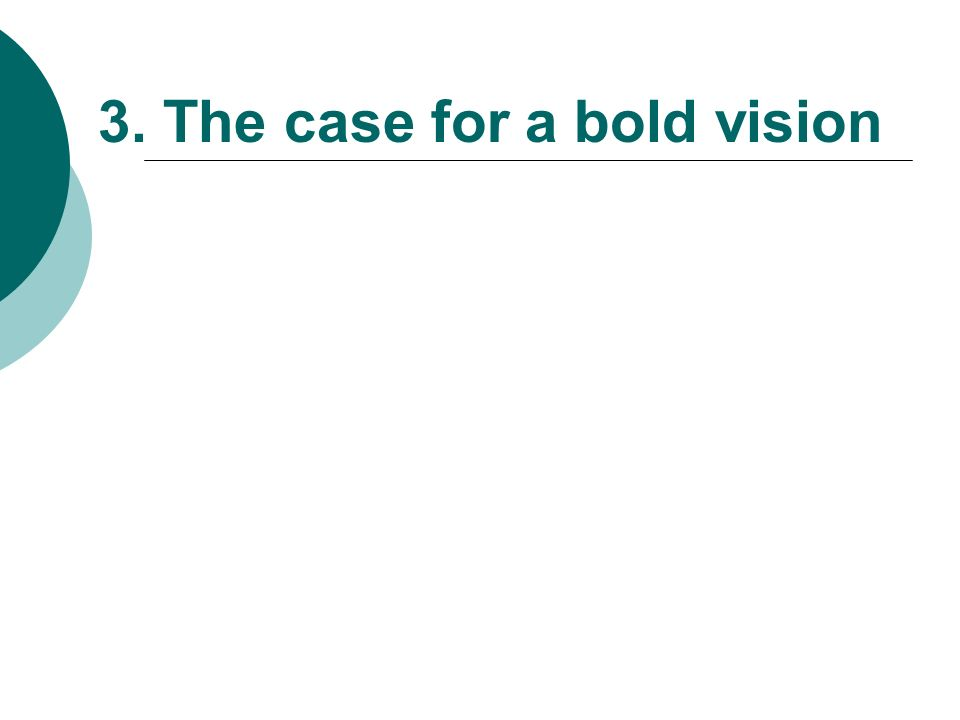 3. The case for a bold vision