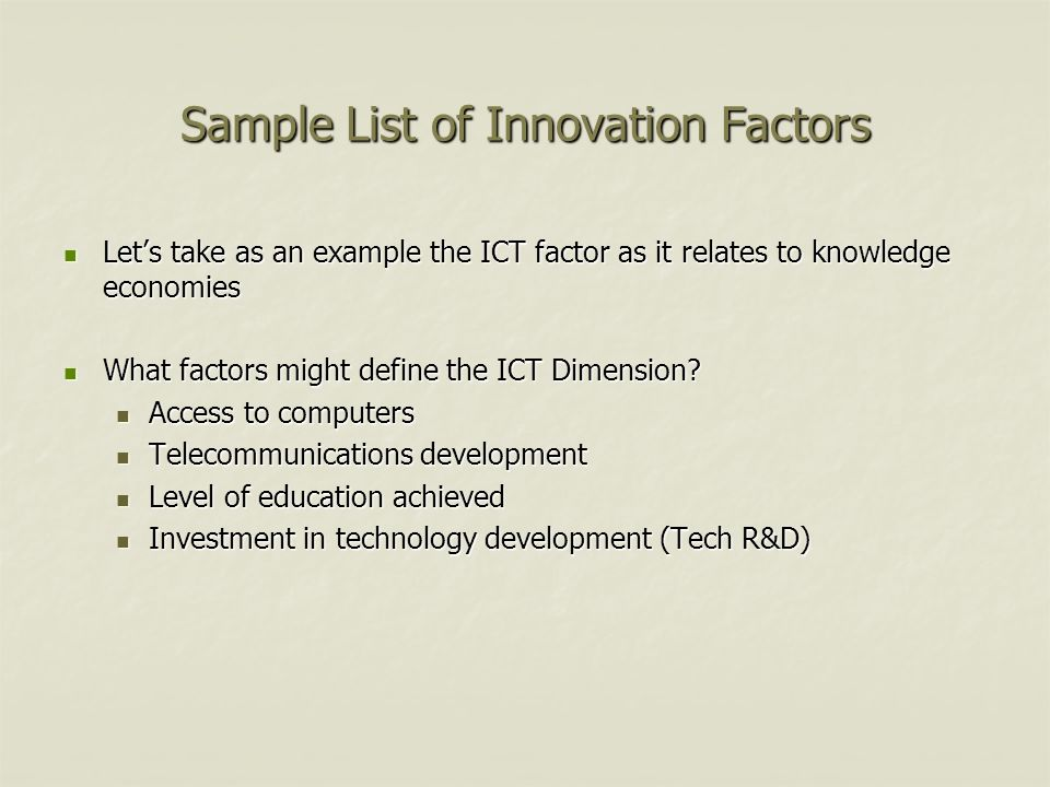 Sample List of Innovation Factors Lets take as an example the ICT factor as it relates to knowledge economies Lets take as an example the ICT factor a
