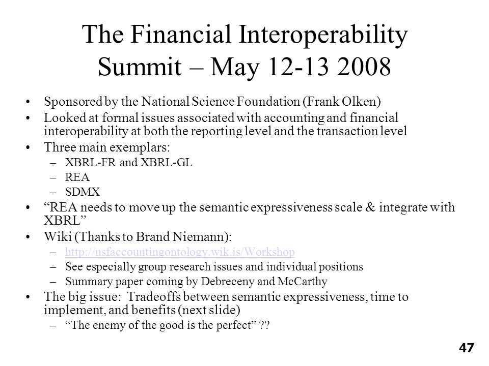 The Financial Interoperability Summit – May 12-13 2008 Sponsored by the National Science Foundation (Frank Olken) Looked at formal issues associated w