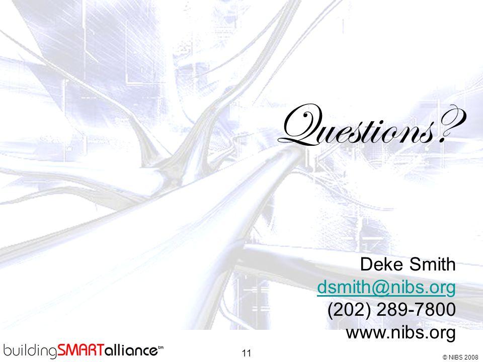 © NIBS 2008 11 Questions? Deke Smith dsmith@nibs.ordsmith@nibs.org (202) 289-7800 www.nibs.org