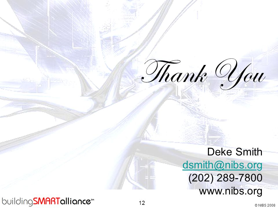 © NIBS 2008 12 Thank You Deke Smith dsmith@nibs.ordsmith@nibs.org (202) 289-7800 www.nibs.org