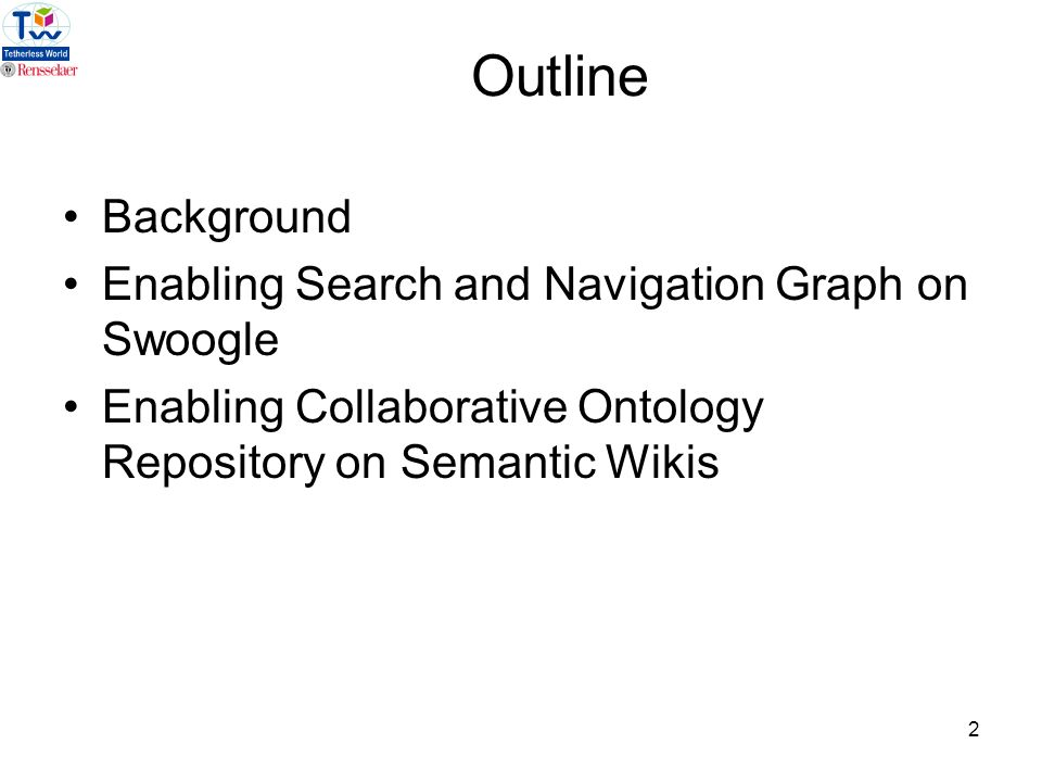 2 Outline Background Enabling Search and Navigation Graph on Swoogle Enabling Collaborative Ontology Repository on Semantic Wikis