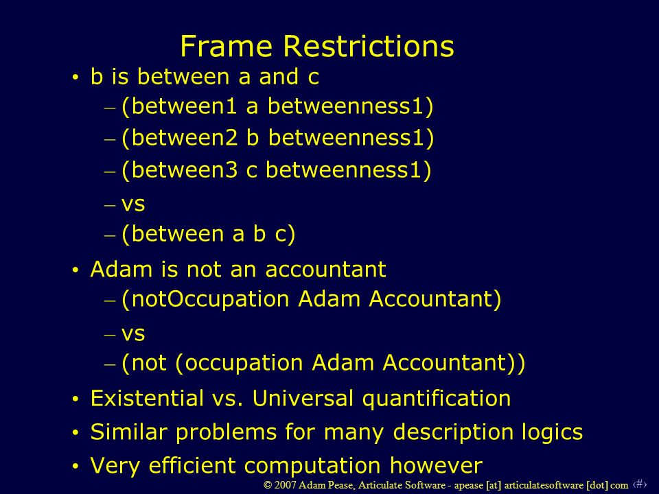 18 © 2007 Adam Pease, Articulate Software - apease [at] articulatesoftware [dot] com Frame Restrictions b is between a and c – (between1 a betweenness