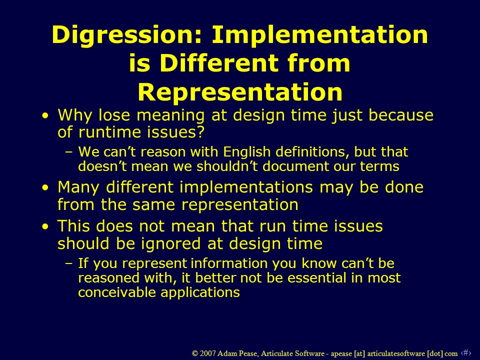 19 © 2007 Adam Pease, Articulate Software - apease [at] articulatesoftware [dot] com Digression: Implementation is Different from Representation Why l