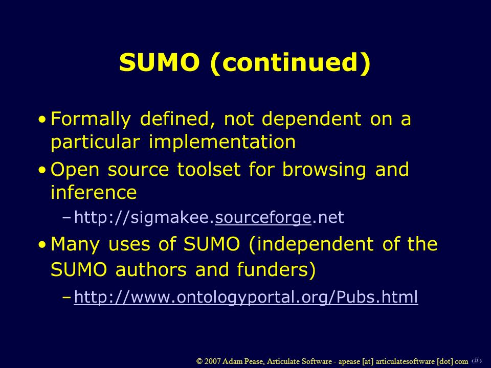 24 © 2007 Adam Pease, Articulate Software - apease [at] articulatesoftware [dot] com SUMO (continued) Formally defined, not dependent on a particular