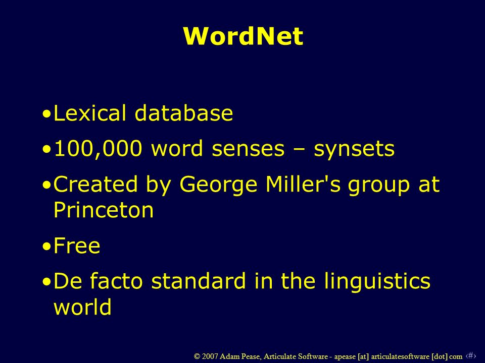 26 © 2007 Adam Pease, Articulate Software - apease [at] articulatesoftware [dot] com WordNet Lexical database 100,000 word senses – synsets Created by