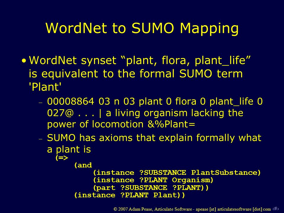 27 © 2007 Adam Pease, Articulate Software - apease [at] articulatesoftware [dot] com WordNet to SUMO Mapping WordNet synset plant, flora, plant_life i