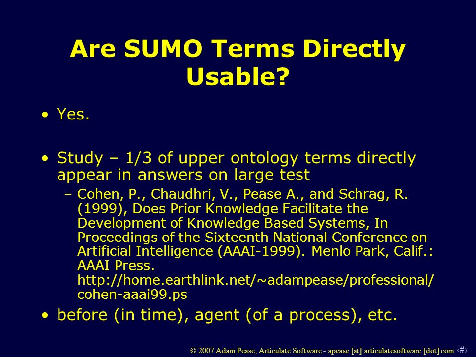 32 © 2007 Adam Pease, Articulate Software - apease [at] articulatesoftware [dot] com Are SUMO Terms Directly Usable? Yes. Study – 1/3 of upper ontolog