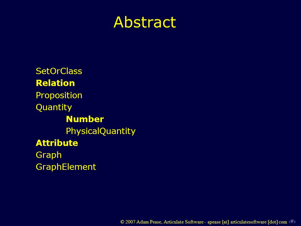 37 © 2007 Adam Pease, Articulate Software - apease [at] articulatesoftware [dot] com Abstract SetOrClass Relation Proposition Quantity Number Physical