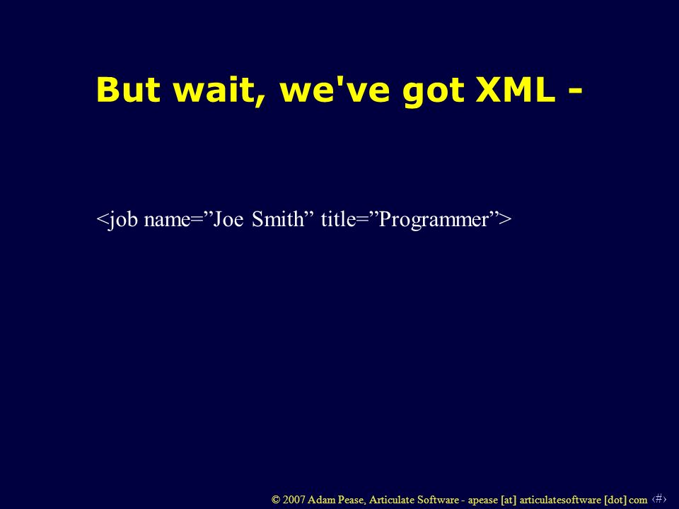 9 © 2007 Adam Pease, Articulate Software - apease [at] articulatesoftware [dot] com But wait, we ve got XML -