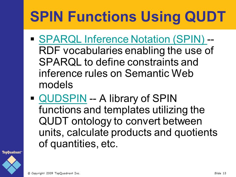 © Copyright 2009 TopQuadrant Inc. Slide 13 SPIN Functions Using QUDT SPARQL Inference Notation (SPIN) -- RDF vocabularies enabling the use of SPARQL t
