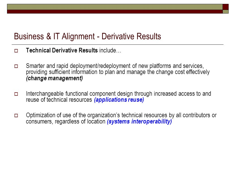 Business & IT Alignment - Derivative Results Technical Derivative Results include… Smarter and rapid deployment/redeployment of new platforms and serv