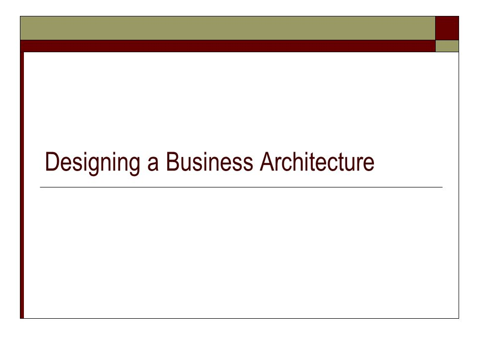 Designing a Business Architecture