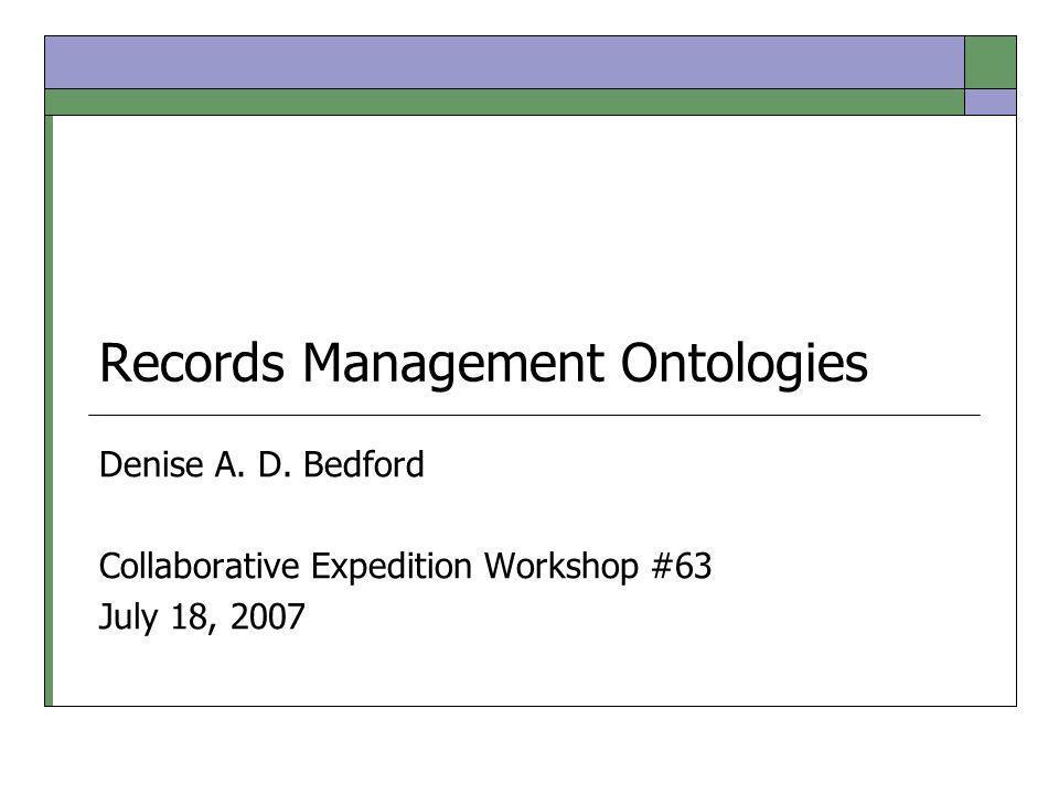 Records Management Ontologies Denise A. D.