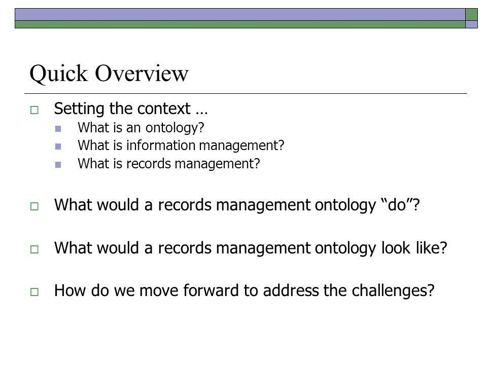 Quick Overview Setting the context … What is an ontology.