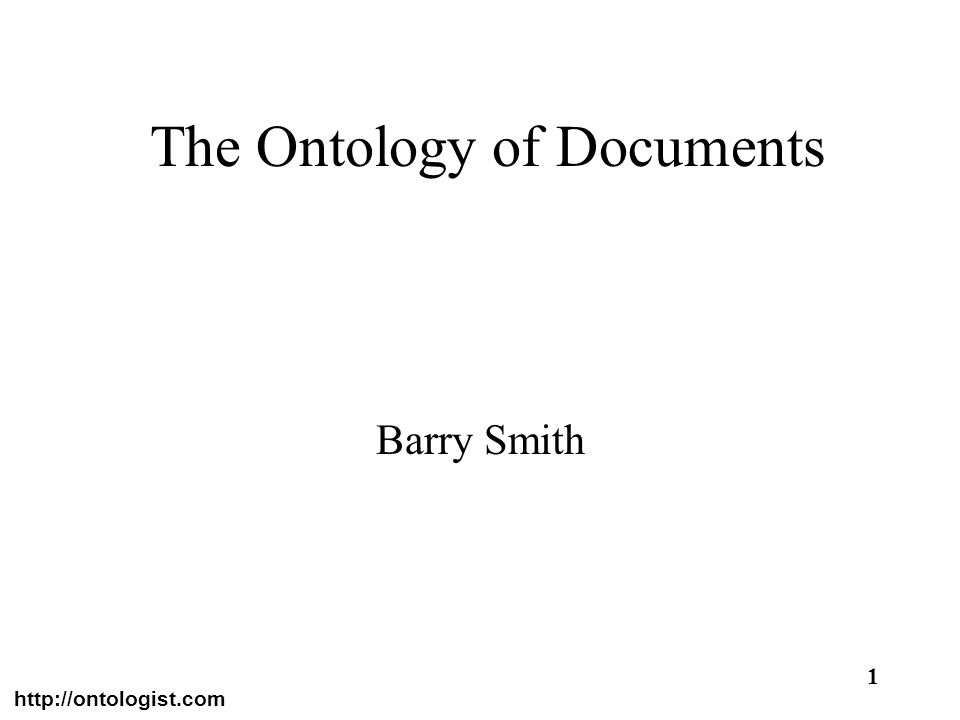 http://ontologist.com 1 The Ontology of Documents Barry Smith