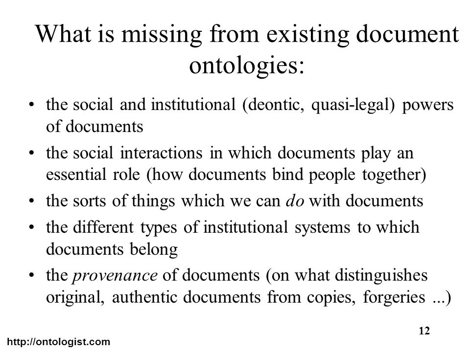 http://ontologist.com 12 What is missing from existing document ontologies: the social and institutional (deontic, quasi-legal) powers of documents th